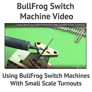 Using BullFrog Switch Machines With Small Scale Turnouts